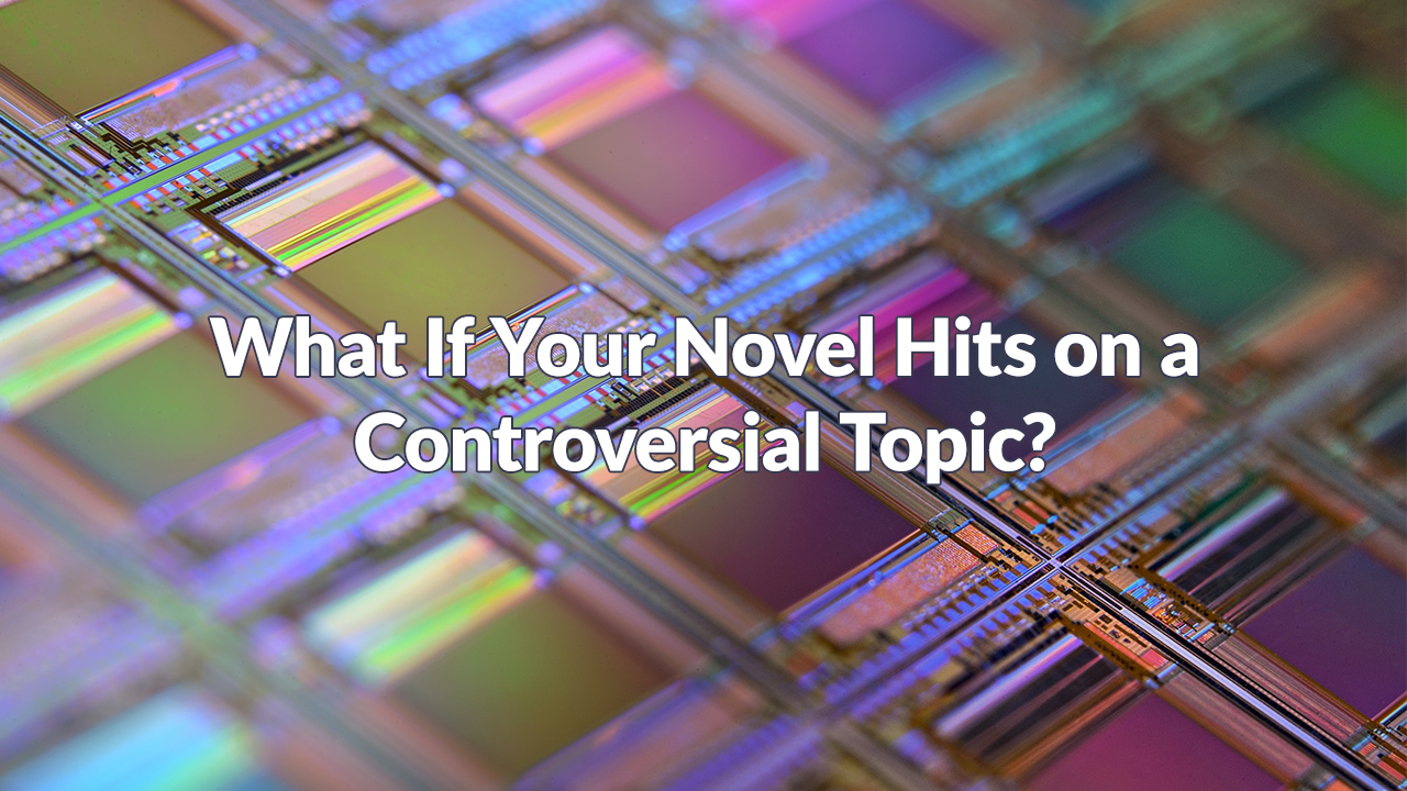 What If Your Novel Hits on a Controversial Topic? by @jennifervaloppi #novel #controversial #nanochip